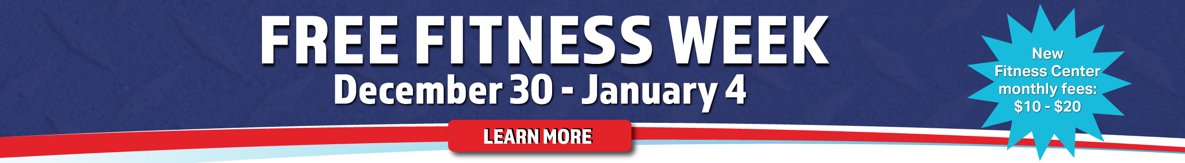 Free Fitness Week.  Work out for free, December 30 - January 4.