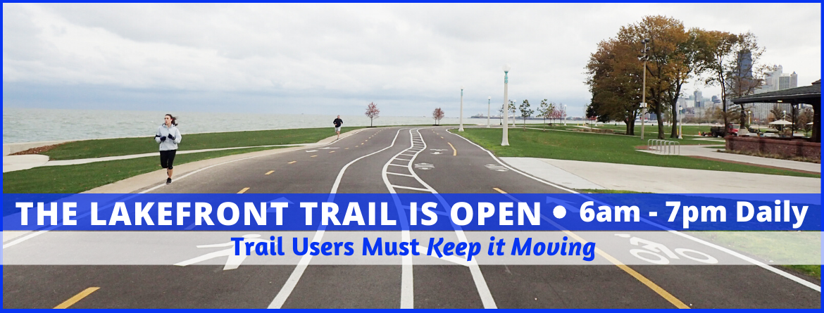 Lakefront Trail is Open, 6am to 7pm daily.