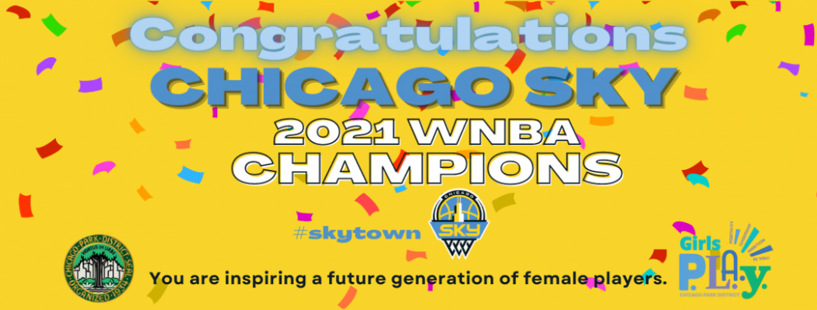 Congratulations Chicago Sky, 2021 WNBA Champions!  You are inspiring a future generation of female players.  #skytown
