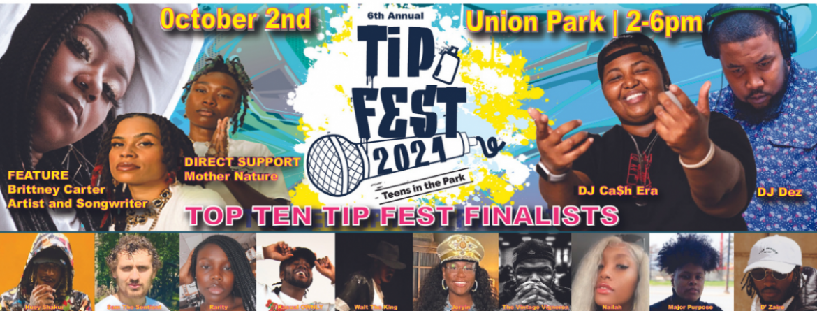 Teens, join us for TIP (Teens in the Park) Fest - Saturday, October 2 from 2-6 pm.  Watch two headliners and 10 finalists perform.  Click here to learn more.