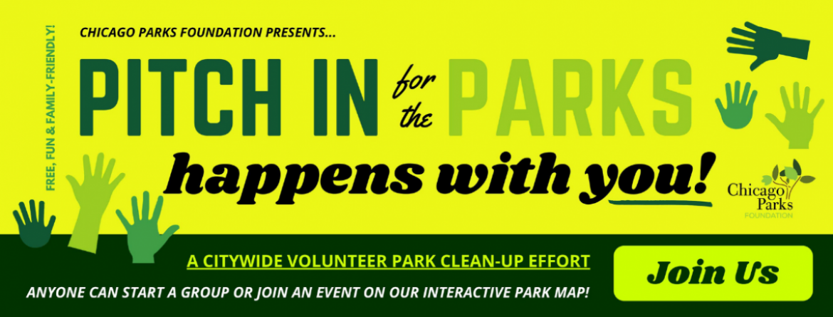 Pitch In for the Parks - a citywide volunteer park clean-up effort, presented by the Chicago Parks Foundation.  Click here to join us.