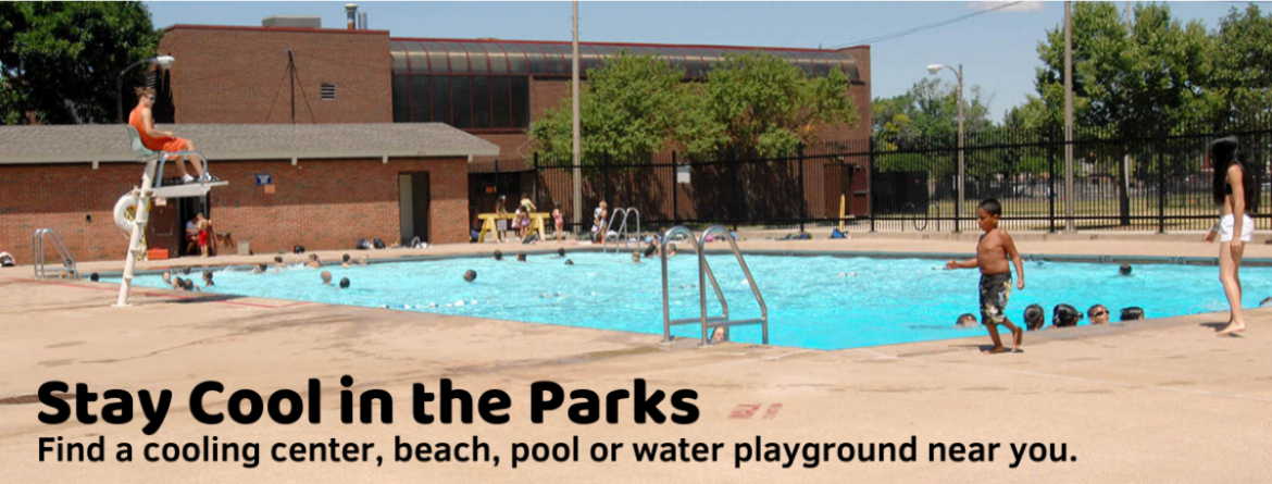 Stay cool in the parks.  Click here to find a cooling center, pool, beach or water playground near you.