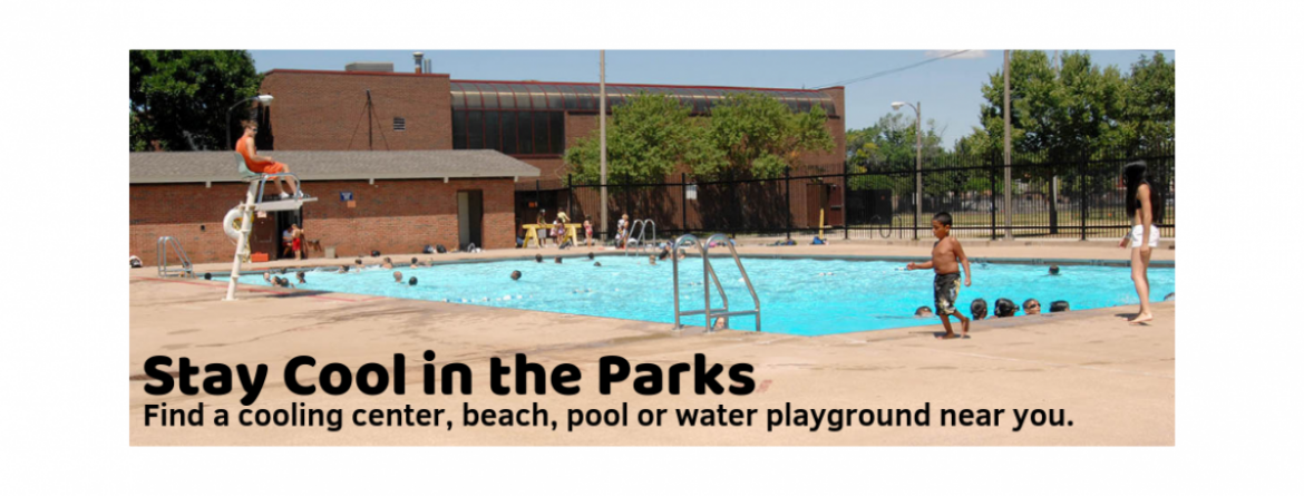 Stay cool in the parks.  Find a cooling center, pool, beach or water playground near you.