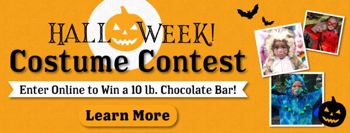 Halloweek Costume Contest is now open.  Enter online to win a 10 lb. chocolate bar.   Click here to learn more.