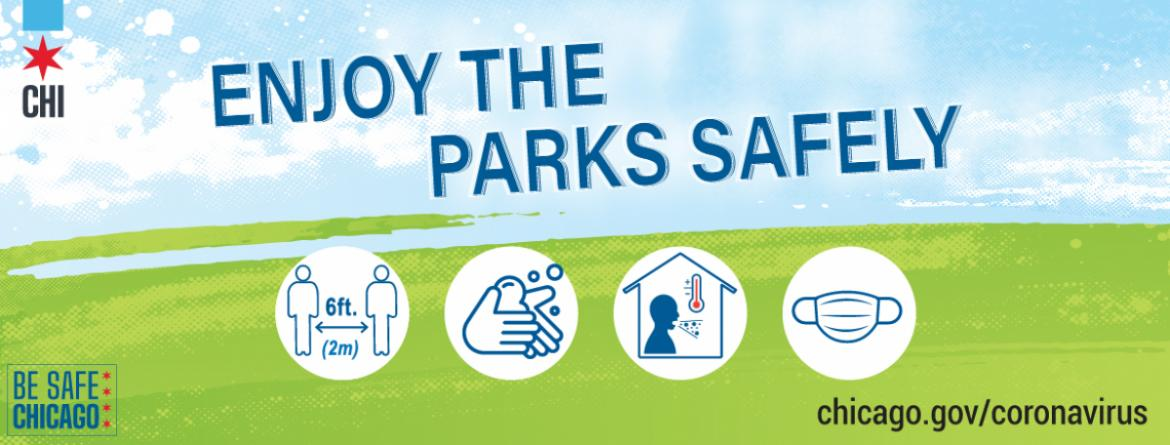 Enjoy the parks safely.  When visiting a park, maintain 6 feet distance from others, wear a face mask, wash your hands often and please stay home if you are sick.