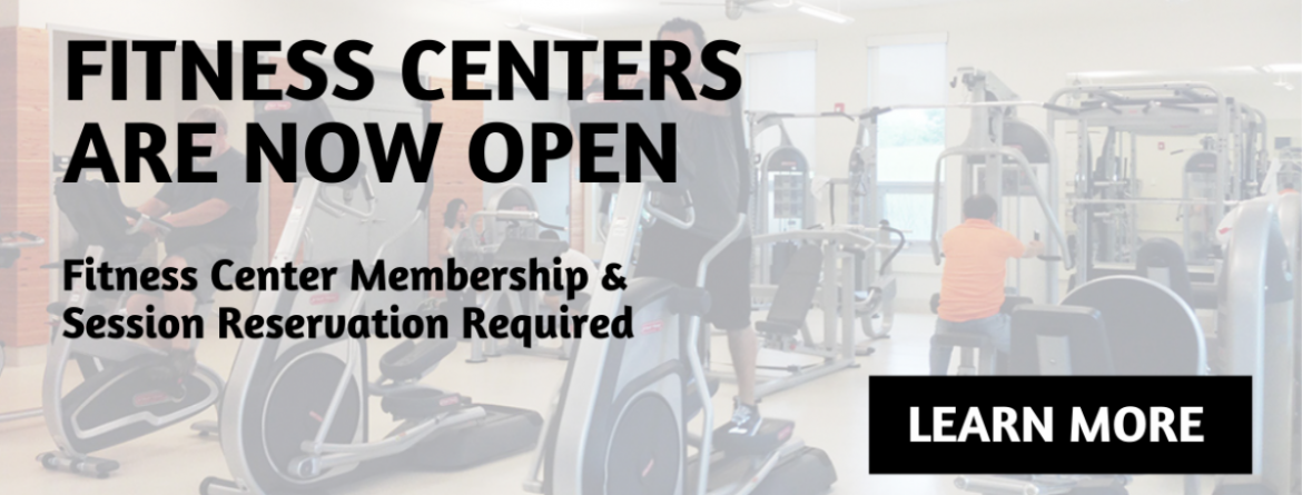 Fitness centers are now open.  A fitness center membership and session reservation are required.  Click here to learn more.