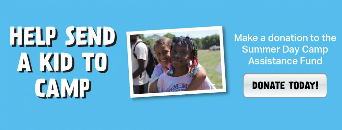 Help send a kid to camp.  Make a donation to the Summer Day Camp Assistance Fund today.