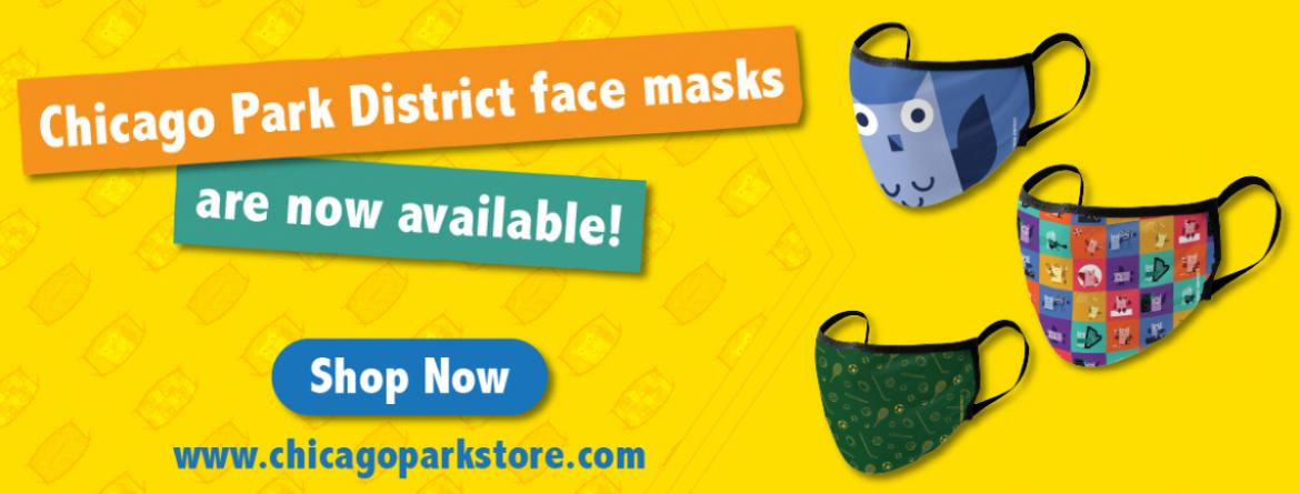 Chicago Park District face masks are now available.  Shop now.  www.chicagoparkstore.com.