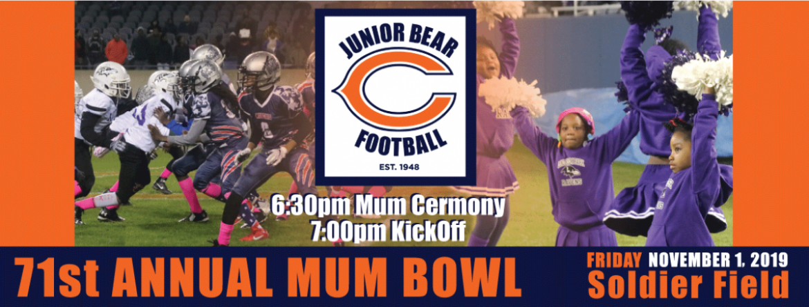 Come see the championship game of the Junior Bear program at the 71st Annual Mum Bowl.  Friday, November 1, 7 pm at Soldier Field.