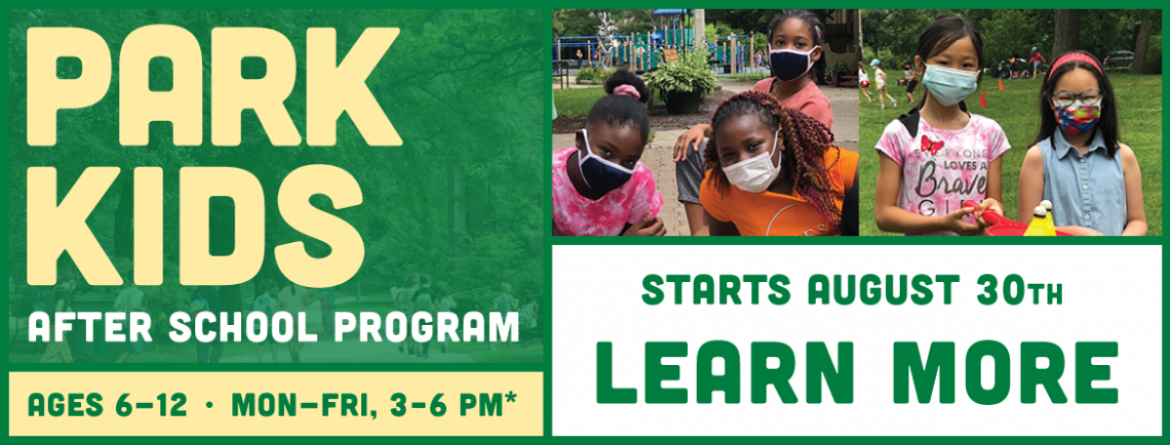 Keep your kids active and happy after school in Park Kids!  Click here to learn more about this afterschool program offered at many parks across the city.