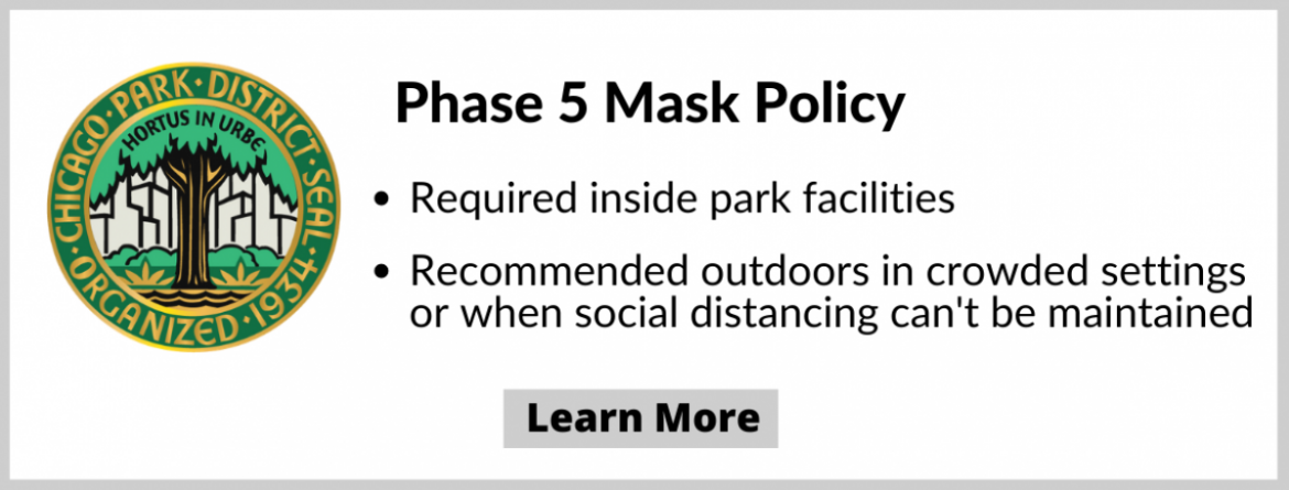 Phase 5 Mask Policy - Masks required inside park facilities, and recommended outdoors in crowded settings or when social distancing can't be maintained.  Click here to learn more.