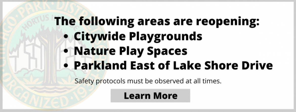 Playgrounds, nature play spaces and lakefront parks are reopening.  Click here to learn more and learn about the safety protocols that need to be observed.
