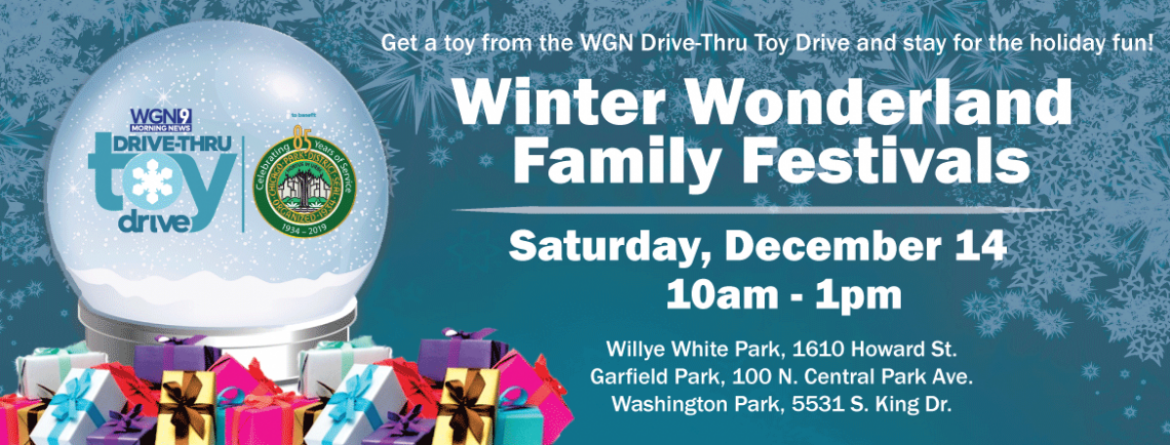 Get a toy from the WGN Drive-Thru toy drive at these Winter Wonderland Family Festivals on Saturday, December 14 from 10 am - 1 pm at Willye White, Garfield and Washington Parks.
