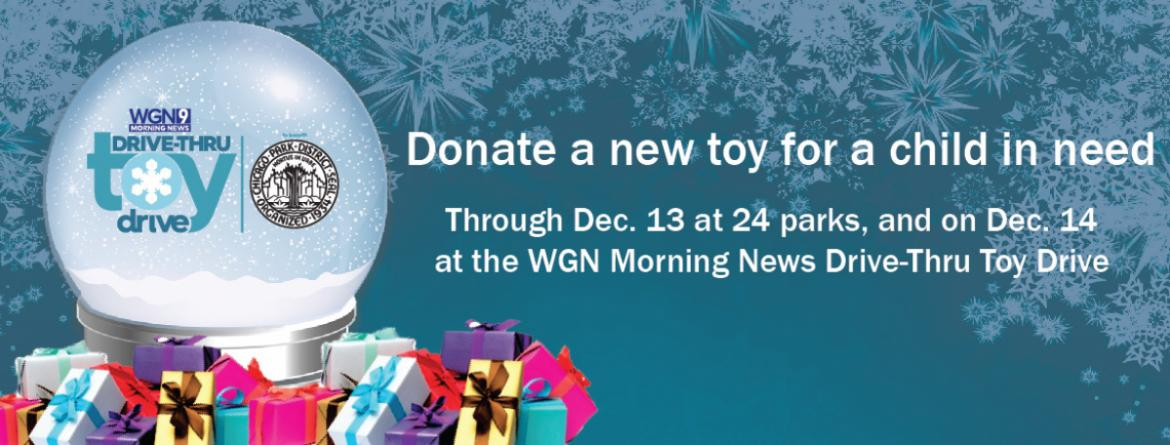 Donate a new toy for a child in need through Dec. 13 at 24 parks, and on Dec. 14 at WGN Morning New Drive-Thru Toy Drive