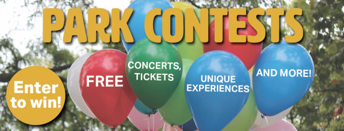 Park Contests - Enter to win free tickets to concerts and other events, unique experiences and more!