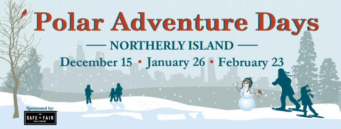 Polar Adventure Day at Northerly Island - December 15, January 26 & February 23