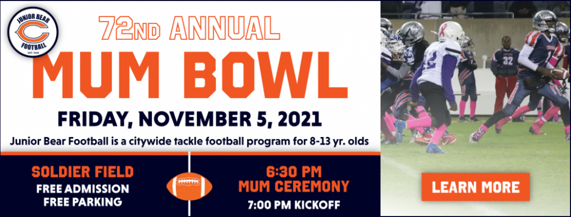 Come see the championship game of the Junior Bear tackle football program at the annual Mum Bowl.  Friday, November 5,  6:30pm at Soldier Field.  Click here to learn more.
